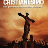 Il lato oscuro del Cristianesimo. Tutto quello che la Chiesa non vuole farvi sapere