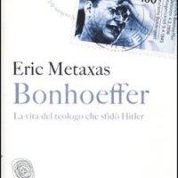 Bonhoeffer. La vita del teologo che sfidò Hitler