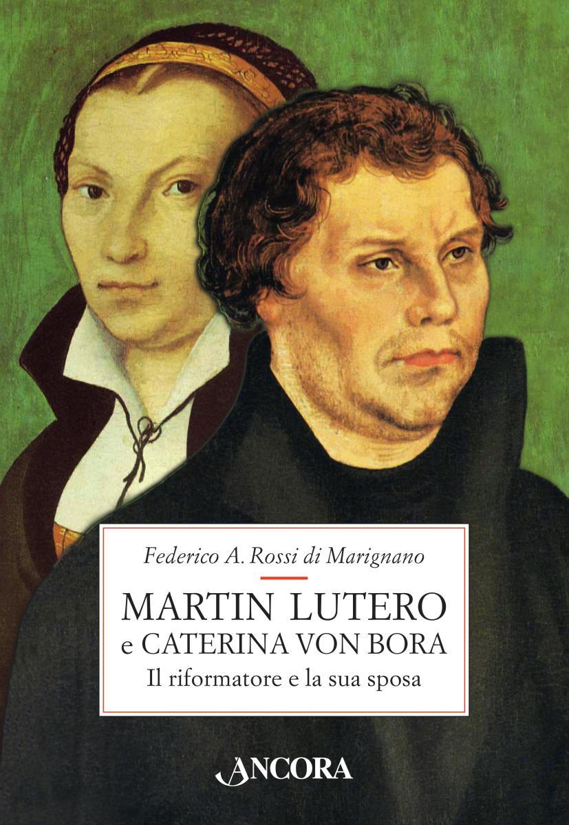Martin Lutero e Caterina Von Bora. Il riformatore e la sua sposa
