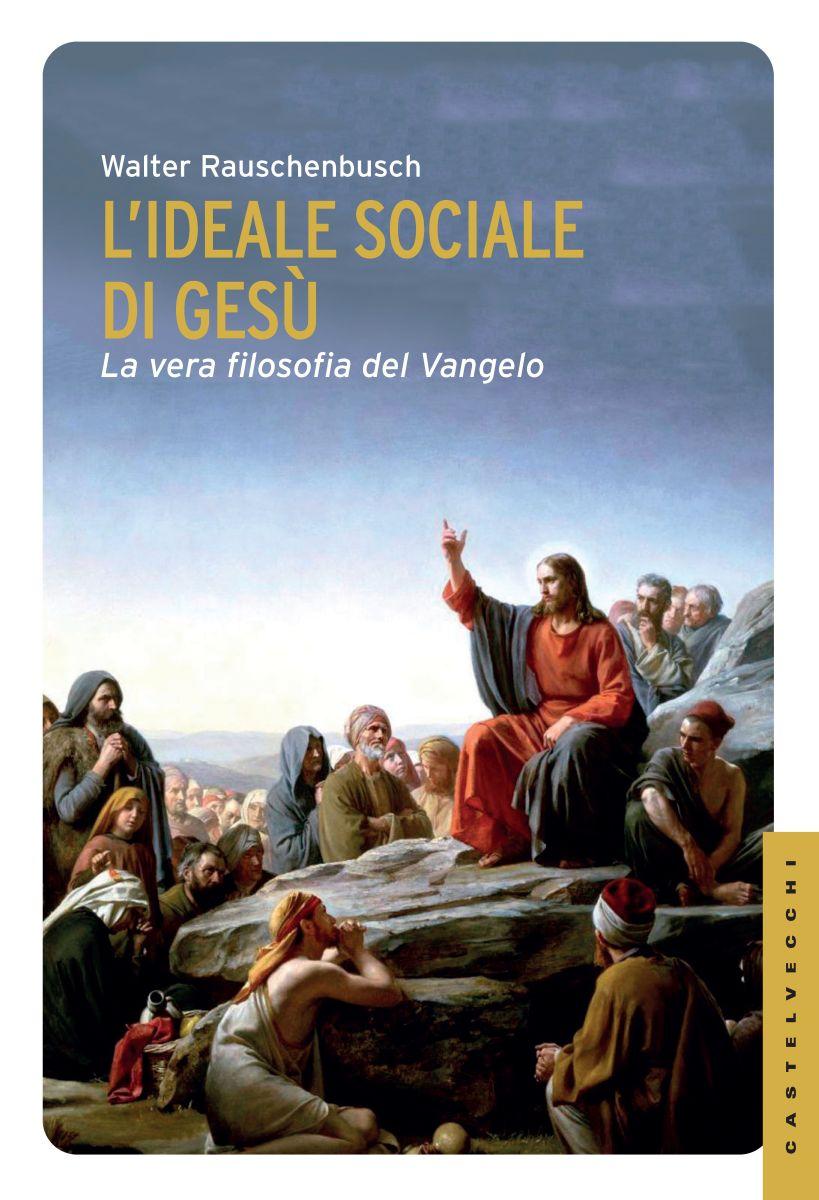 L'idea sociale di Gesù. La vera filosofia del Vangelo