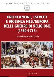 Predicazione, eserciti e violenza nell'Europa delle guerre di religione(1560-1715)